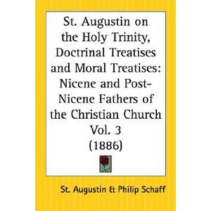 Saint Augustine I On the Holy Trinity; Doctrinal Treatises; Moral Treatises