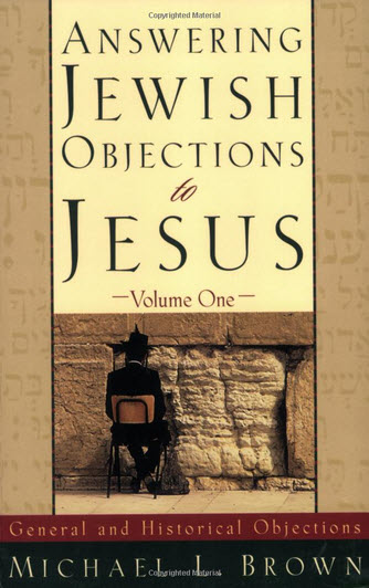 Answering Jewish Objections to Jesus | Vol. 1 General and Historical Objections | Michael L. Brown