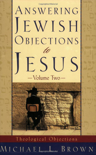 Answering Jewish Objections to Jesus | Vol. 2 Theological Objections | Michael L. Brown