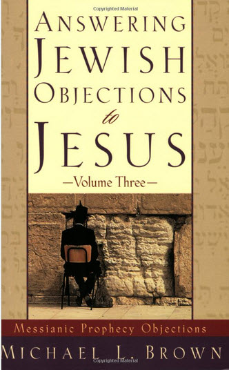 Answering Jewish Objections to Jesus | Vol. 3 Messianic Prophecy Objections | Michael L. Brown
