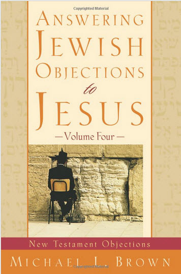 Answering Jewish Objections to Jesus   Vol. 4 New Testament Objections   Michael L. Brown