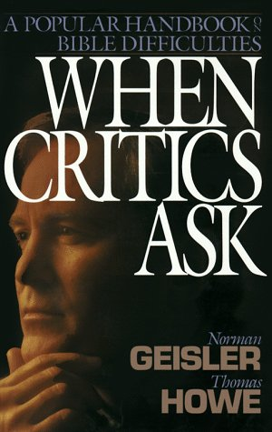 When Critics Ask: A Popular Handbook on Bible Difficulties | Norman L. Geisler, Thomas Howe
