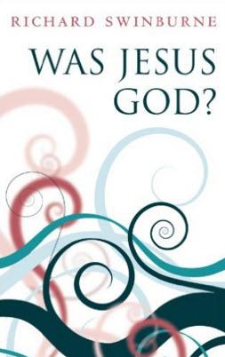 Was Jesus God 1st Edition by Richard Swinburne