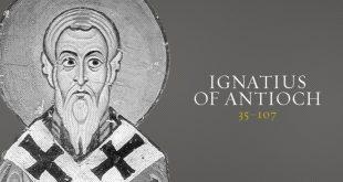 إغناطيوس الإنطاكي - الأباء الرسوليون - دراسات في آباء الكنيسة